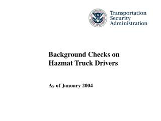 Background Checks on Hazmat Truck Drivers As of January 2004