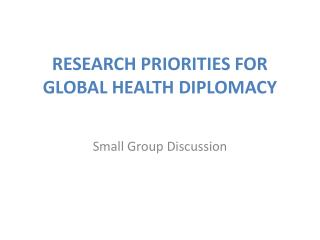 RESEARCH PRIORITIES FOR GLOBAL HEALTH DIPLOMACY