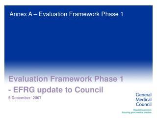 Evaluation Framework Phase 1 - EFRG update to Council  5 December  2007