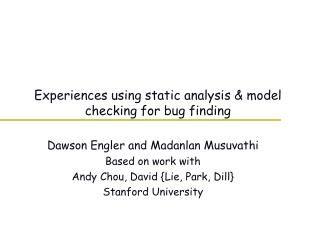 Experiences using static analysis & model checking for bug finding
