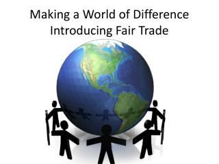 Making a World of Difference Introducing Fair Trade