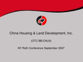 China Housing & Land Development, Inc. (OTC BB:CHLN) NY Roth Conference September 2007