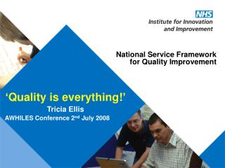 'Quality is everything!' Tricia Ellis AWHILES Conference 2 nd  July 2008