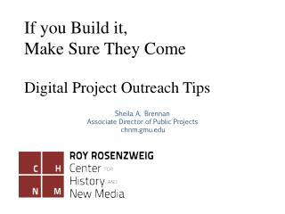 If you Build it,  Make Sure  T hey Come  Digital Project Outreach Tips