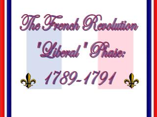 "The French Revolution ""Liberal"" Phase: 1789-1791"