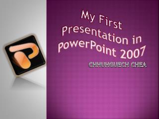 My First Presentation in PowerPoint 2007