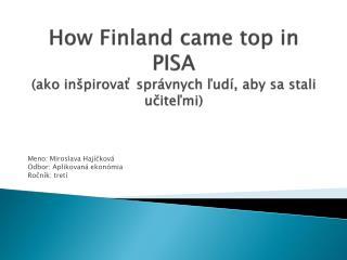 How Finland came  top in PISA (ako inšpirovať správnych ľudí, aby sa stali učiteľmi)