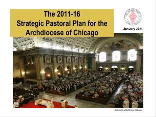 The 2011-16  Strategic Pastoral Plan for the  Archdiocese of Chicago