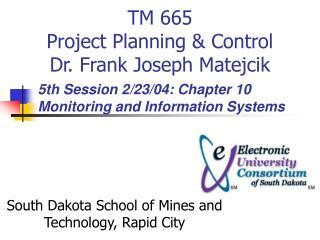 TM 665 Project Planning  Control  Dr. Frank Joseph Matejcik