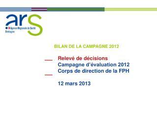 Relevé de décisions Campagne d'évaluation 2012 Corps de direction de la FPH 12 mars 2013