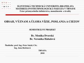 SEMESTRÁLNY PROJEKT Bc. Monika Dvorská Bc. Veronika Habalová