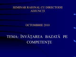 SEMINAR  RAIONAL CU DIRECTODII ADJUNCŢI OCTOMBRIE 2010