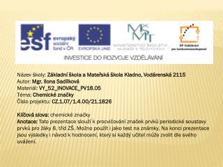 Název školy:  Základní škola a Mateřská škola Kladno, Vodárenská 2115 Autor:  Mgr. Ilona Sadílková