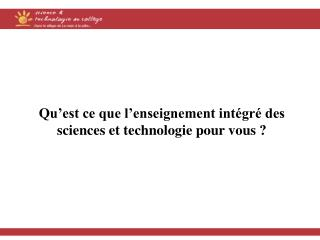 Qu'est ce que l'enseignement intégré des sciences et technologie pour vous ?