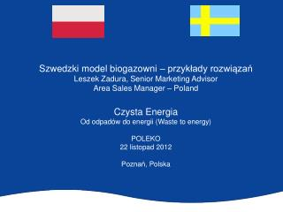 Szwedzki model biogazowni – przykłady rozwiązań Leszek Zadura, Senior Marketing Advisor