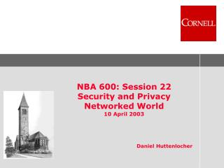 NBA 600: Session 22 Security and Privacy Networked World 10 April 2003