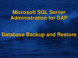 Microsoft SQL Server Administration for SAP Database Backup and Restore