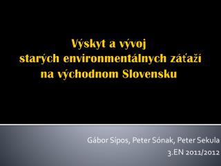 Výskyt a  vývoj starých environmentálnych záťaží na východnom Slovensku