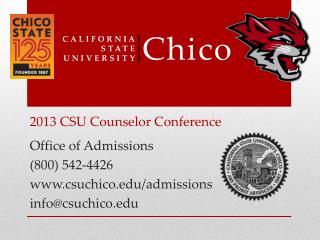 Office of Admissions (800) 542-4426 csuchico/admissions info@csuchico