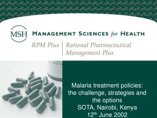 Malaria treatment policies: the challenge, strategies and  the options SOTA, Nairobi, Kenya