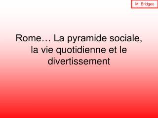 Rome  La pyramide sociale, la vie quotidienne et le divertissement