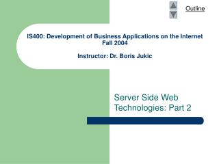 IS400: Development of Business Applications on the Internet Fall 2004 Instructor: Dr. Boris Jukic