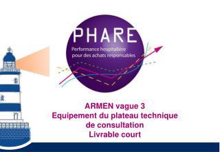 ARMEN vague 3 Equipement du plateau technique  de consultation Livrable court