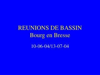 REUNIONS DE BASSIN Bourg en Bresse