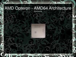AMD Opteron - AMD64 Architecture Sean Downes