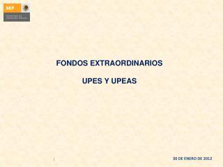 FONDOS EXTRAORDINARIOS UPES Y UPEAS