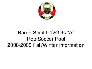 "Barrie Spirit U12Girls ""A""  Rep Soccer Pool 2008/2009 Fall/Winter Information"