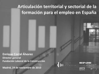 Enrique Corral Álvarez Director general Fundación Laboral de la Construcción
