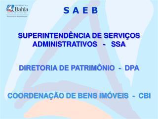 SUPERINTENDÊNCIA DE SERVIÇOS ADMINISTRATIVOS   -   SSA