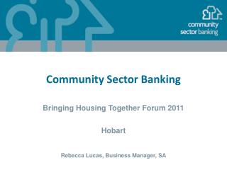 Community Sector Banking Bringing Housing Together Forum 2011 Hobart