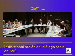 I nstitucionalización del diálogo social en Perú