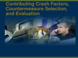 Contributing Crash Factors, Countermeasure Selection, and Evaluation