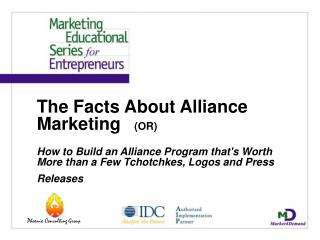 The Facts About Alliance Marketing   OR  How to Build an Alliance Program thats Worth More than a Few Tchotchkes, Logos