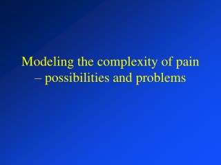 Modeling the complexity of pain – possibilities and problems