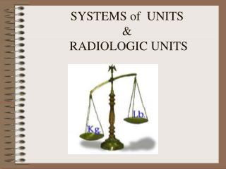 SYSTEMS of  UNITS &  RADIOLOGIC UNITS