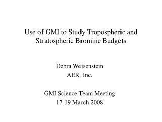 Use of GMI to Study Tropospheric and Stratospheric Bromine Budgets