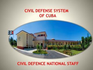 CIVIL DEFENSE SYSTEM  OF CUBA
