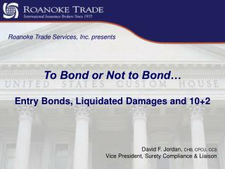 To Bond or Not to Bond… Entry Bonds, Liquidated Damages and 10+2