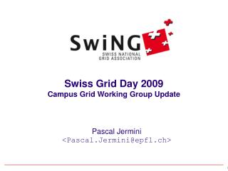 Swiss Grid Day 2009 Campus Grid Working Group Update