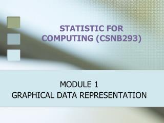 STATISTIC FOR COMPUTING (CSNB293)