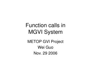 Function calls in  MGVI System