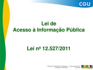 Lei de Acesso à Informação Pública Lei nº 12.527/2011