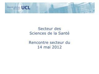 Secteur des  Sciences de la Santé Rencontre secteur du  14 mai 2012