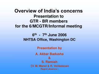 6 th   -  7 th  June 2006 NHTSA Office, Washington DC Presentation by  A. Akbar Badusha &