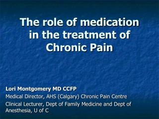 The role of medication in the treatment of  Chronic Pain