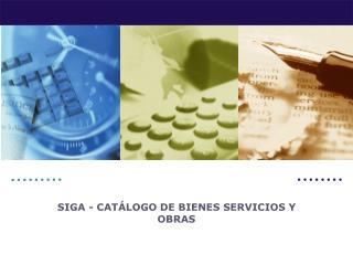SIGA - CATÁLOGO DE BIENES SERVICIOS Y OBRAS
